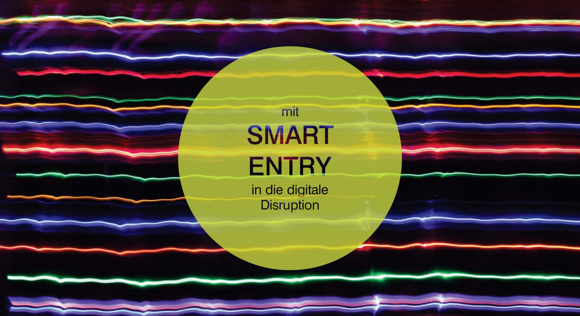 Mit SMART ENTRY in die digitale Disruption